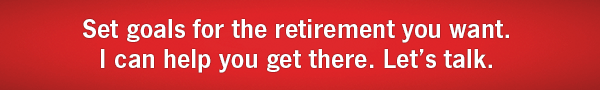 Set goals for the retirement you want. I can help you get there. Let's talk.