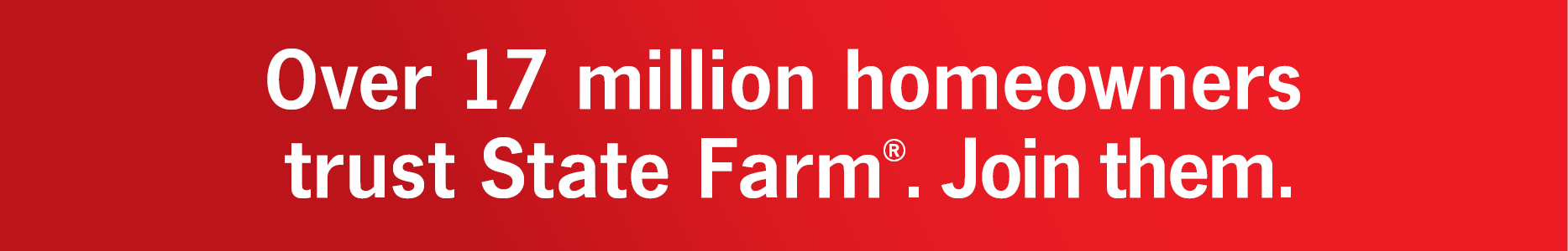 Over 17M homeowners trust State Farm. Join them.