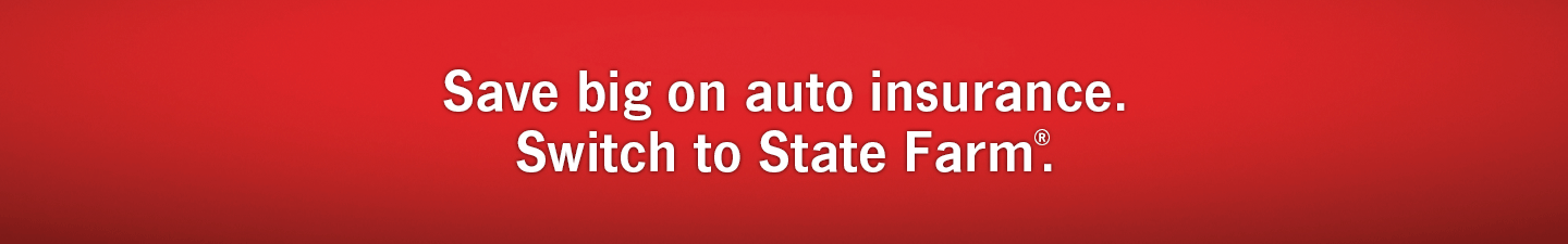 Save big on auto insurance. Switch to State Farm®.