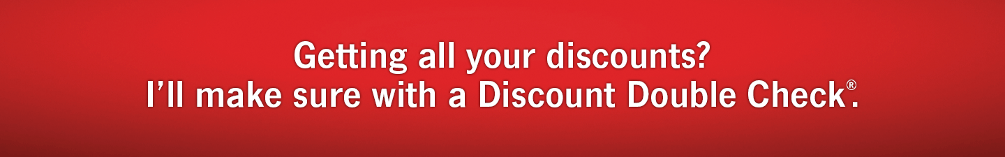 Getting all your discounts? I will make sure with a Discount Double Check®.