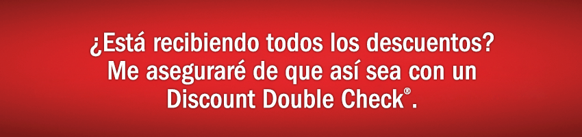 ¿Está recibiendo todos los descuentos? Me aseguraré con un Discount Double Check®.